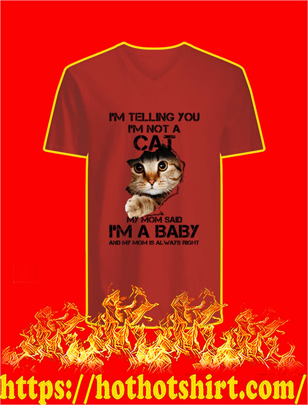 I'm Telling You I'm Not A Cat My Mom Said I'm A Baby v-neck