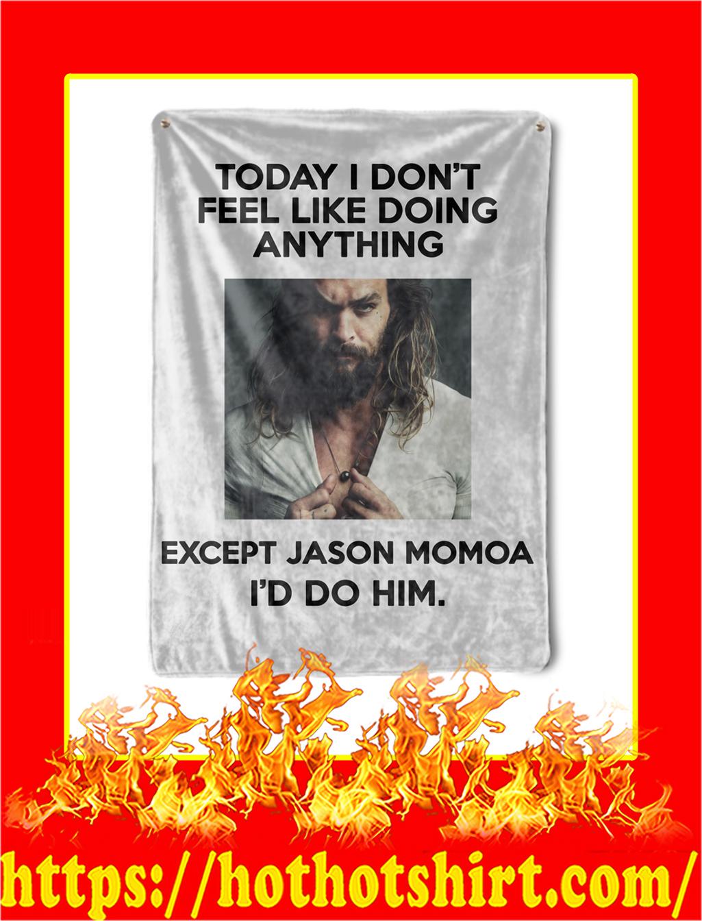 Jason Momoa Today I Don't Feel Like Doing Anything Blanket- 30x40