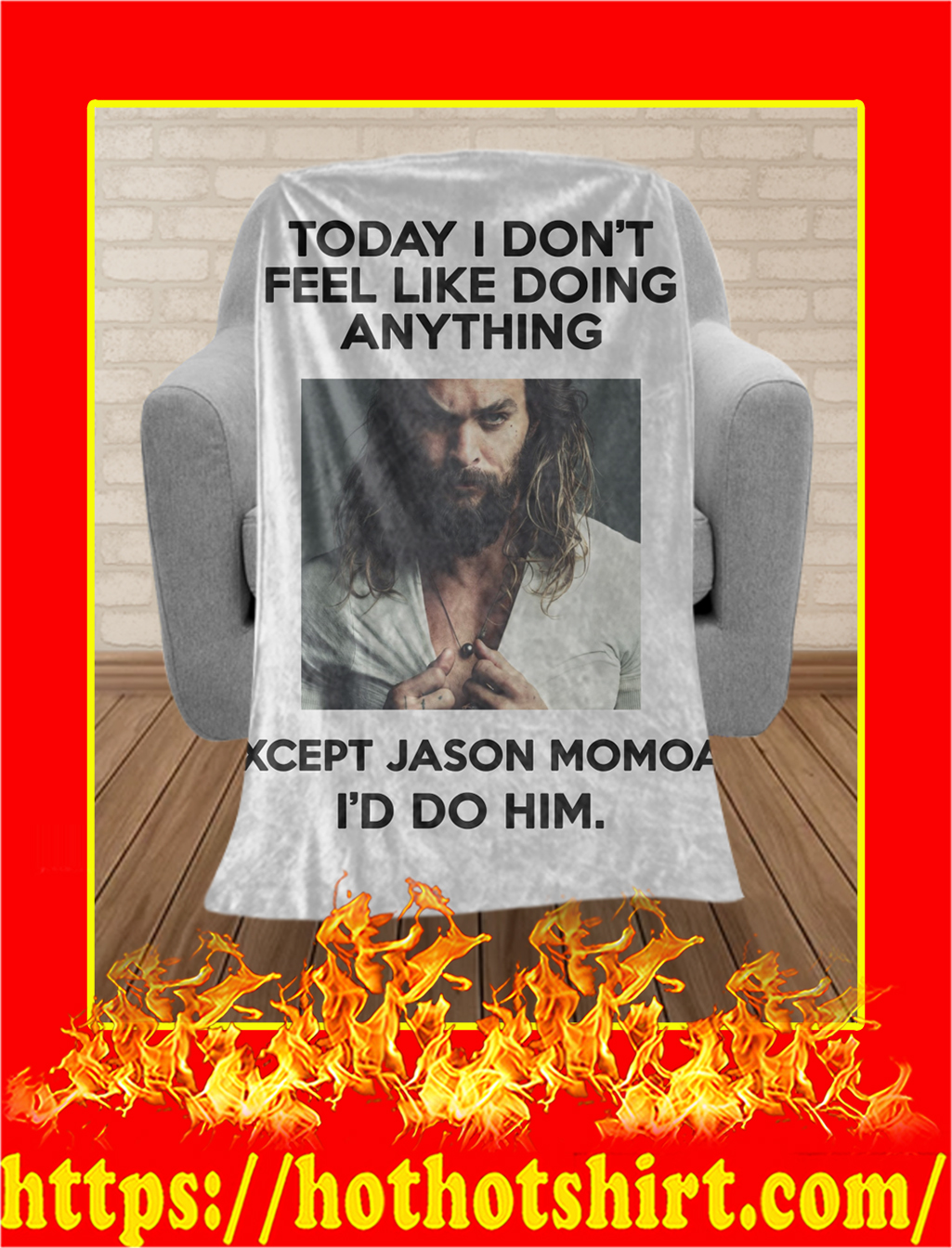 Jason Momoa Today I Don't Feel Like Doing Anything Blanket- 50x60