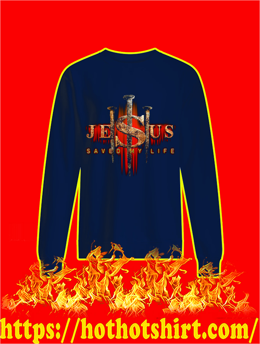 Jesus Saved My Life sweatshirt