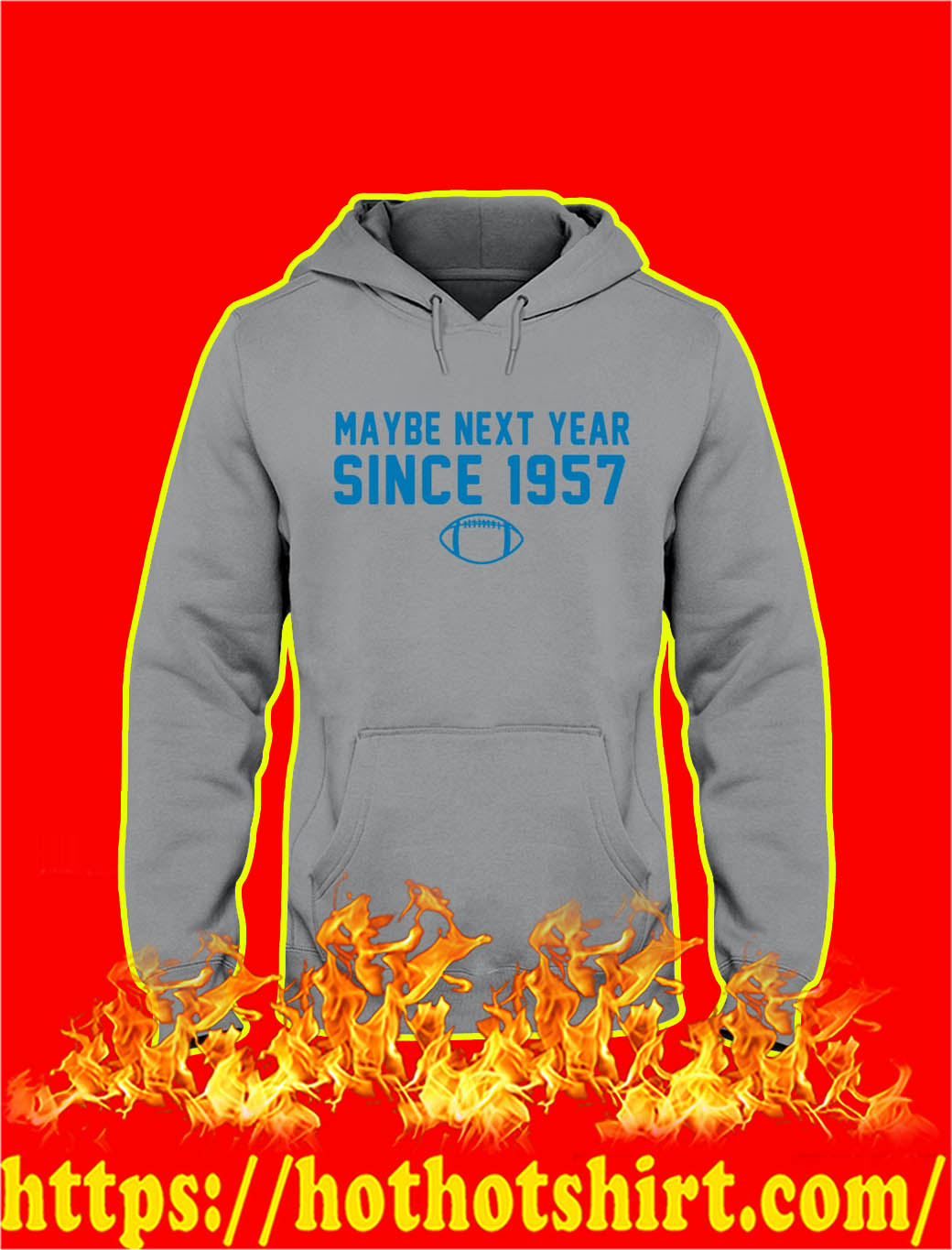 Maybe Next Year Since 1957 hooded sweatshirt