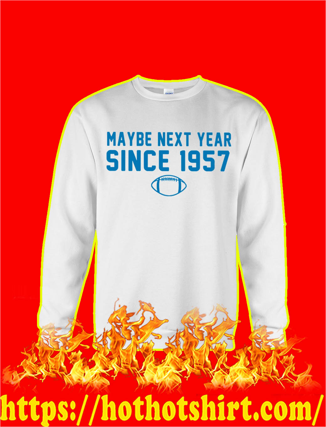 Maybe Next Year Since 1957 sweatshirt