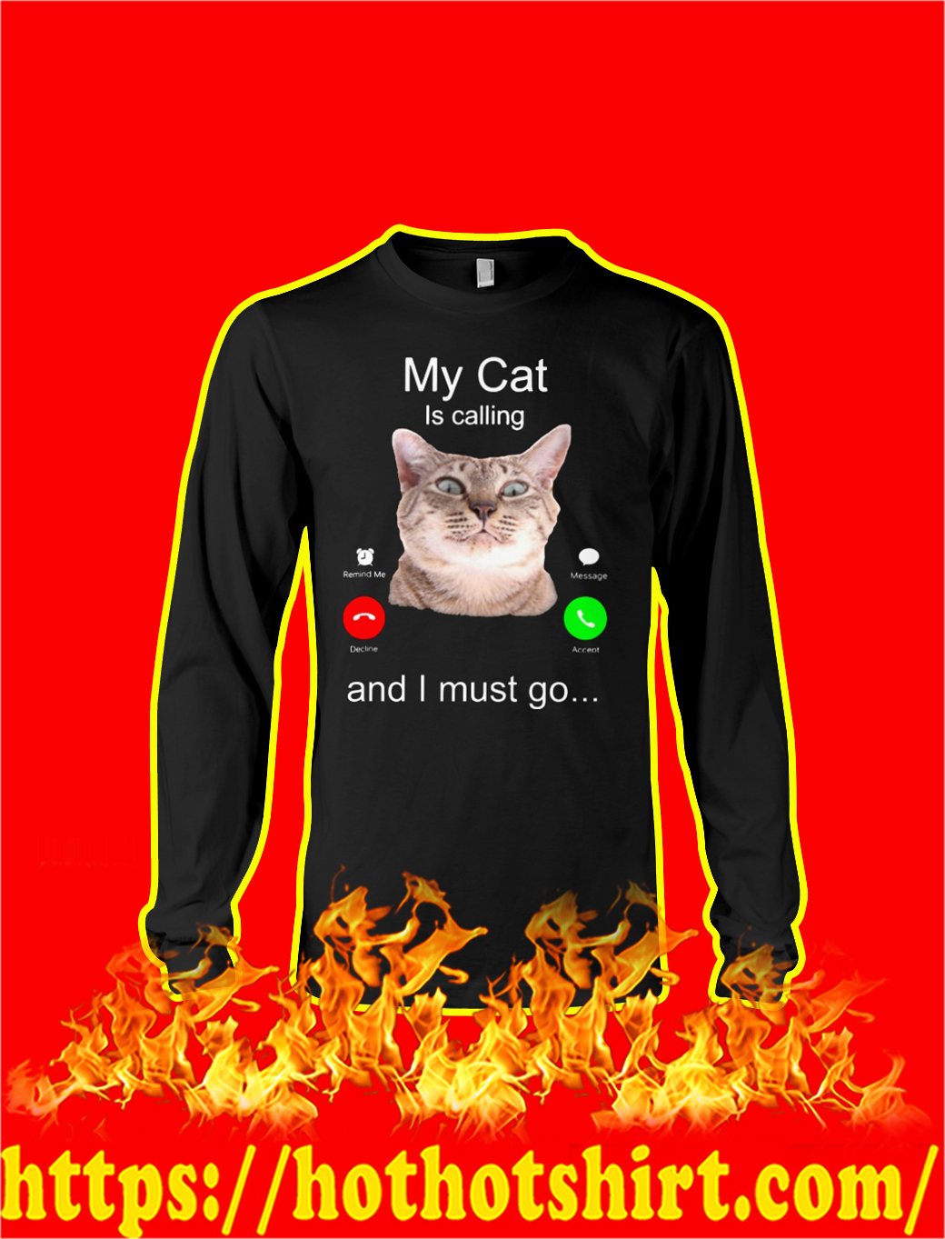 My Cat Is Calling And I Must Go longsleeve tee
