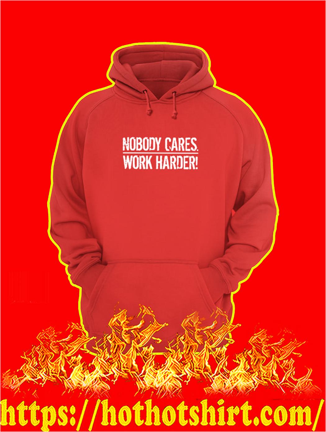 Nobody Cares Work Harder hoodie