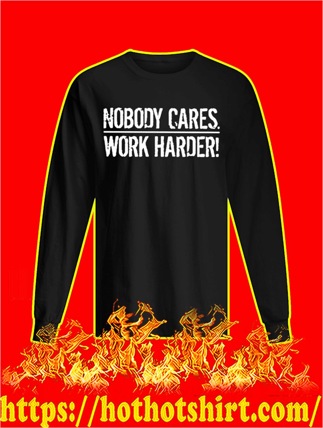Nobody Cares Work Harder longsleeve tee
