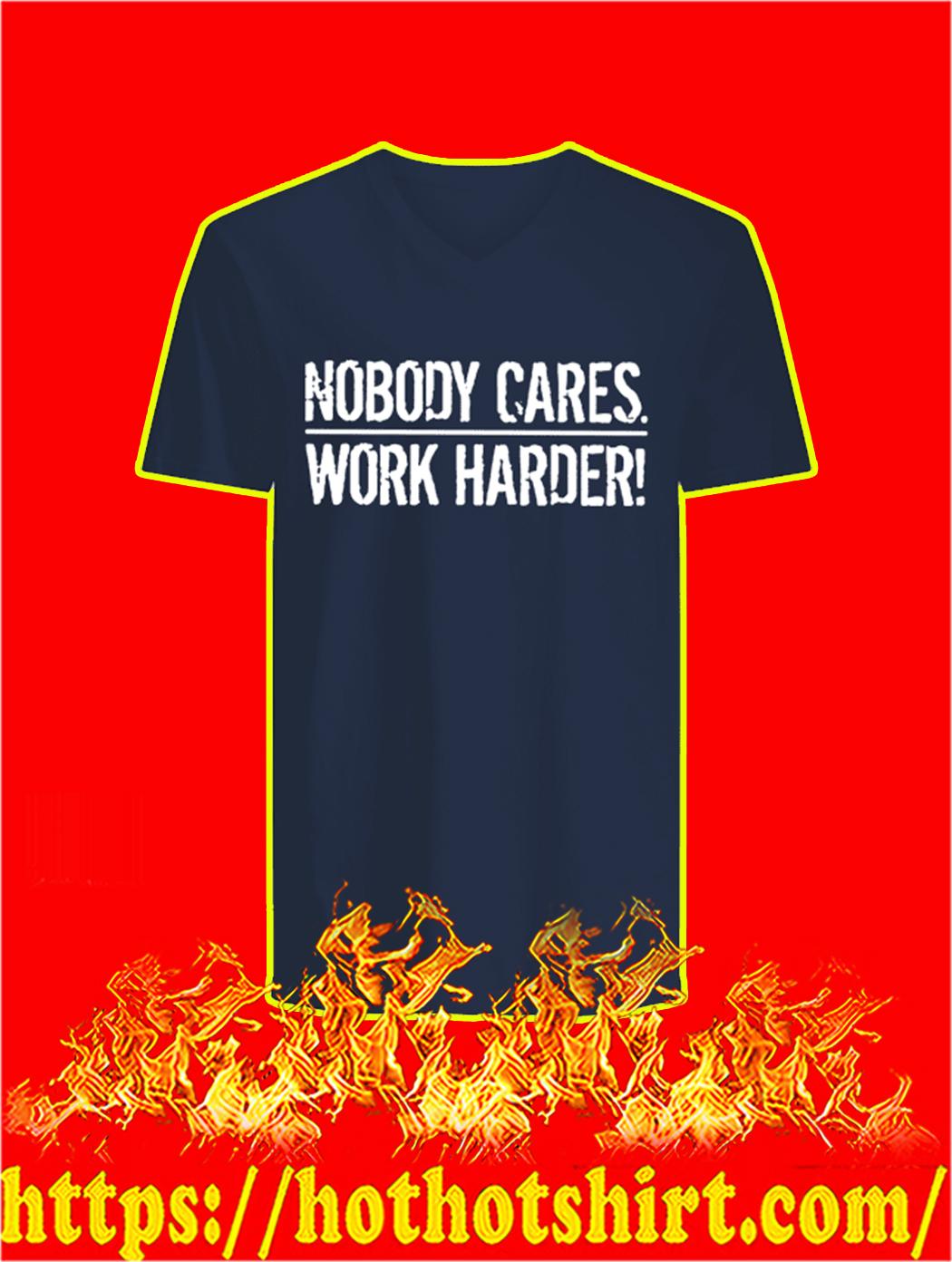 Nobody Cares Work Harder v-neck