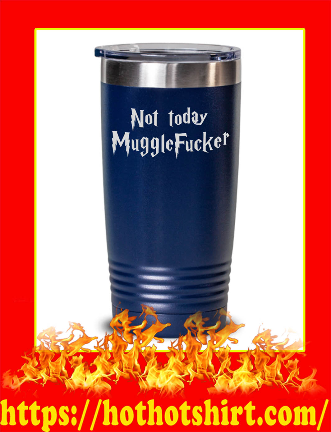 Not Today Mugglefucker Tumbler- navy