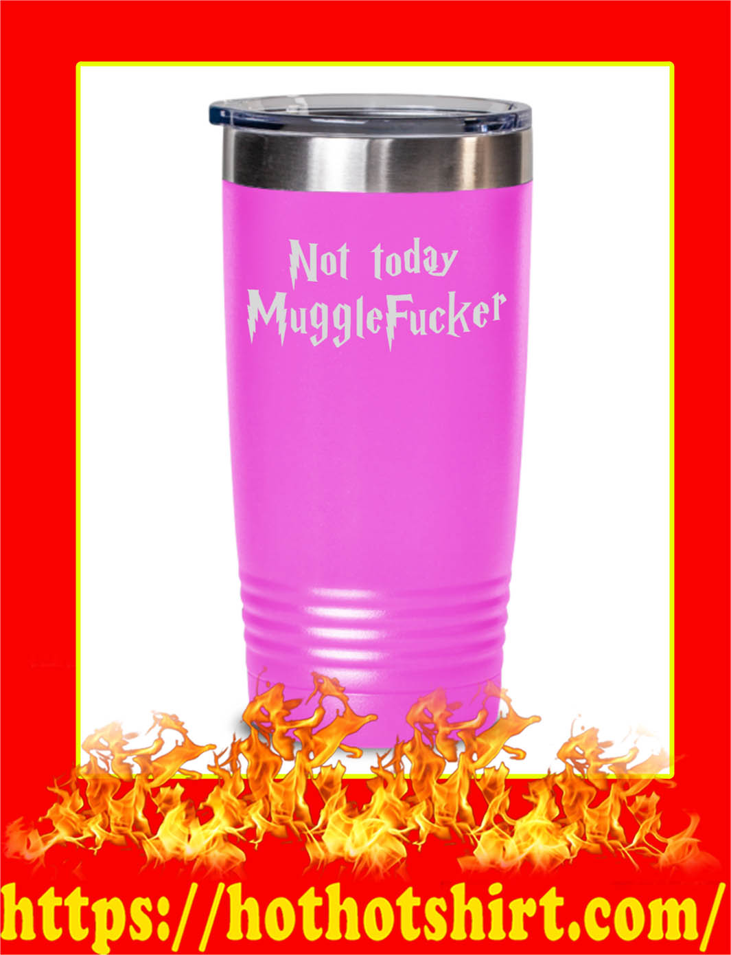 Not Today Mugglefucker Tumbler- pink