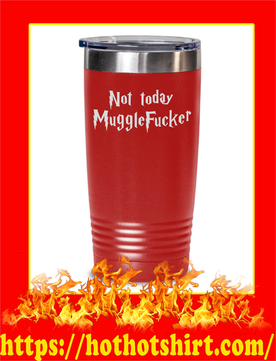 Not Today Mugglefucker Tumbler- red