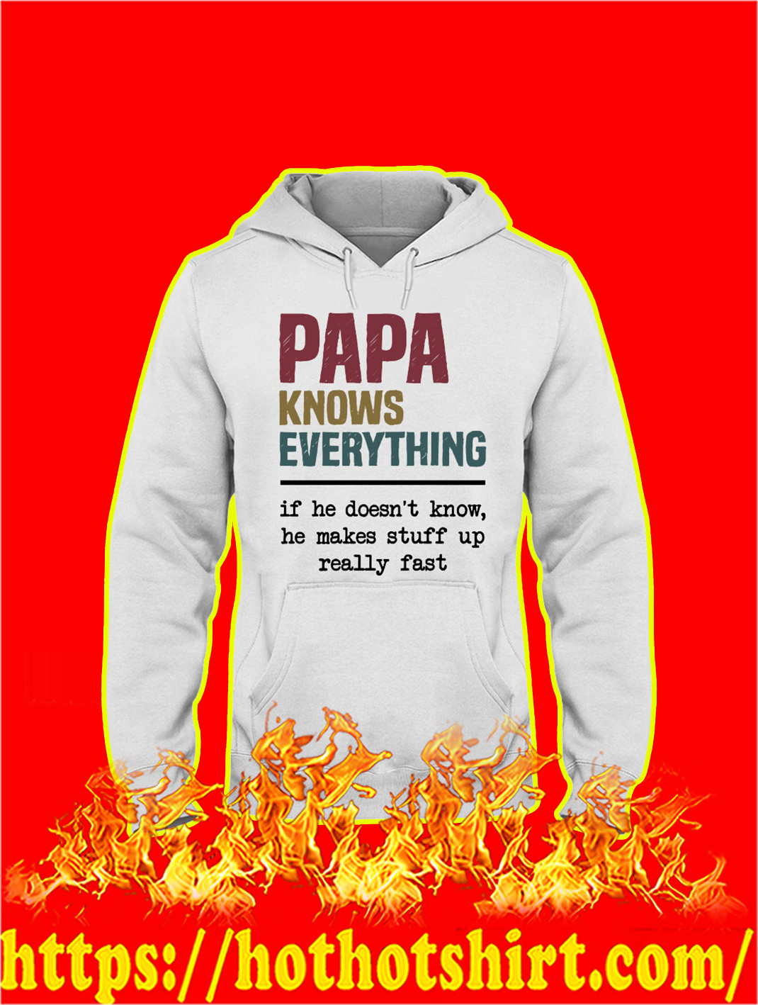Papa Knows Everything If He Doesn't Know He Makes Stuff Up Really Fast hoodie