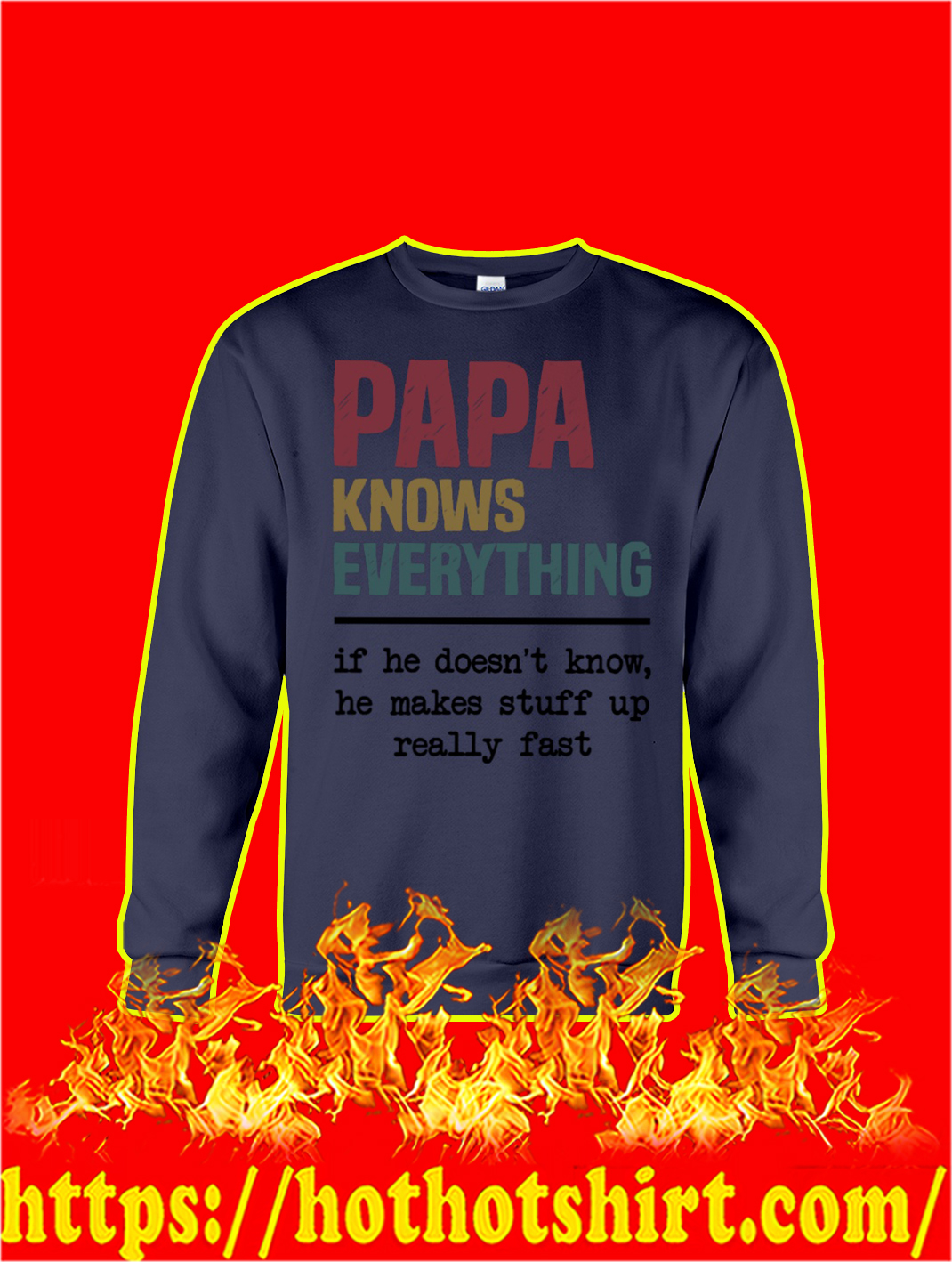 Papa Knows Everything If He Doesn't Know He Makes Stuff Up Really Fast sweatshirt