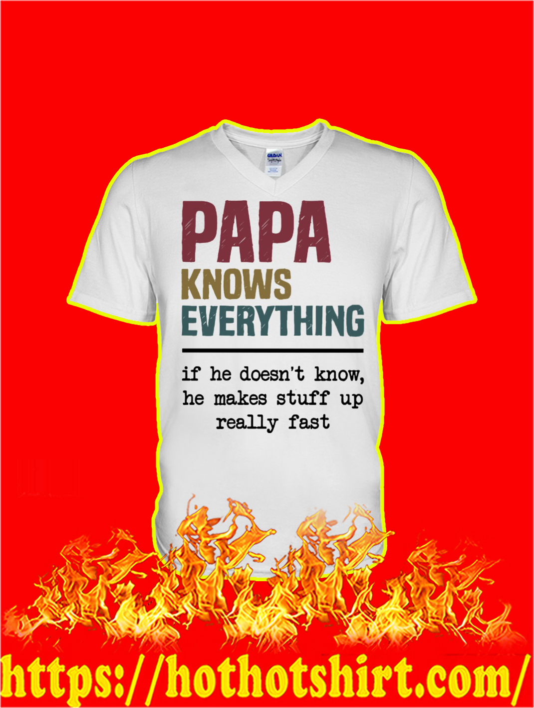 Papa Knows Everything If He Doesn't Know He Makes Stuff Up Really Fast v-neck