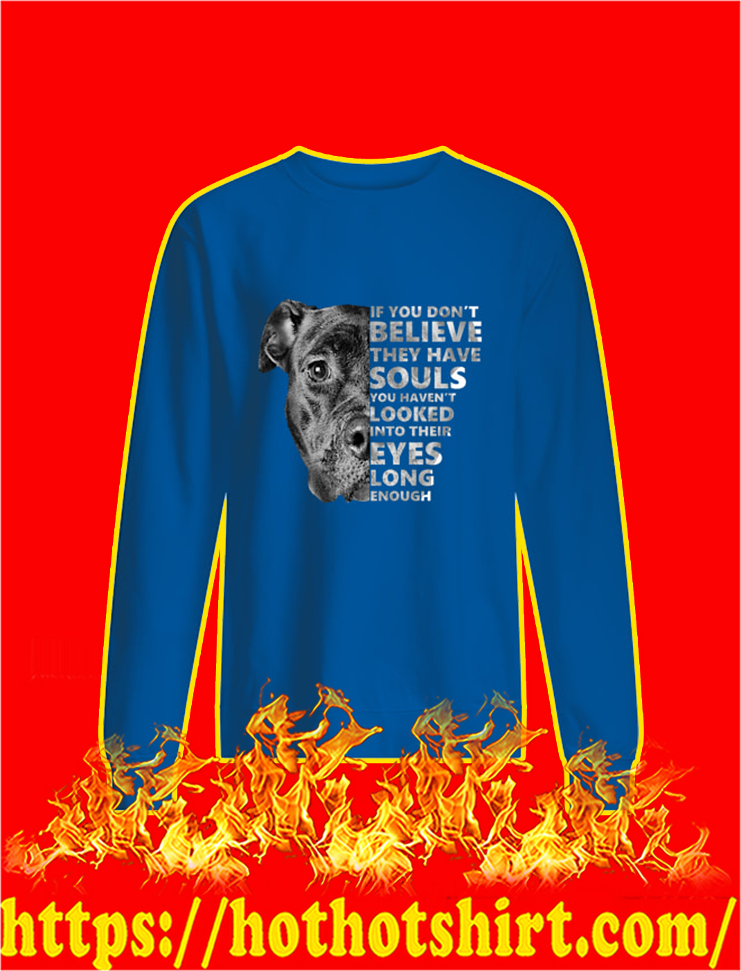 Pitbull If You Don't Believe They Have Souls You Haven't Looked Into Their Eyes Long Enough sweatshirt