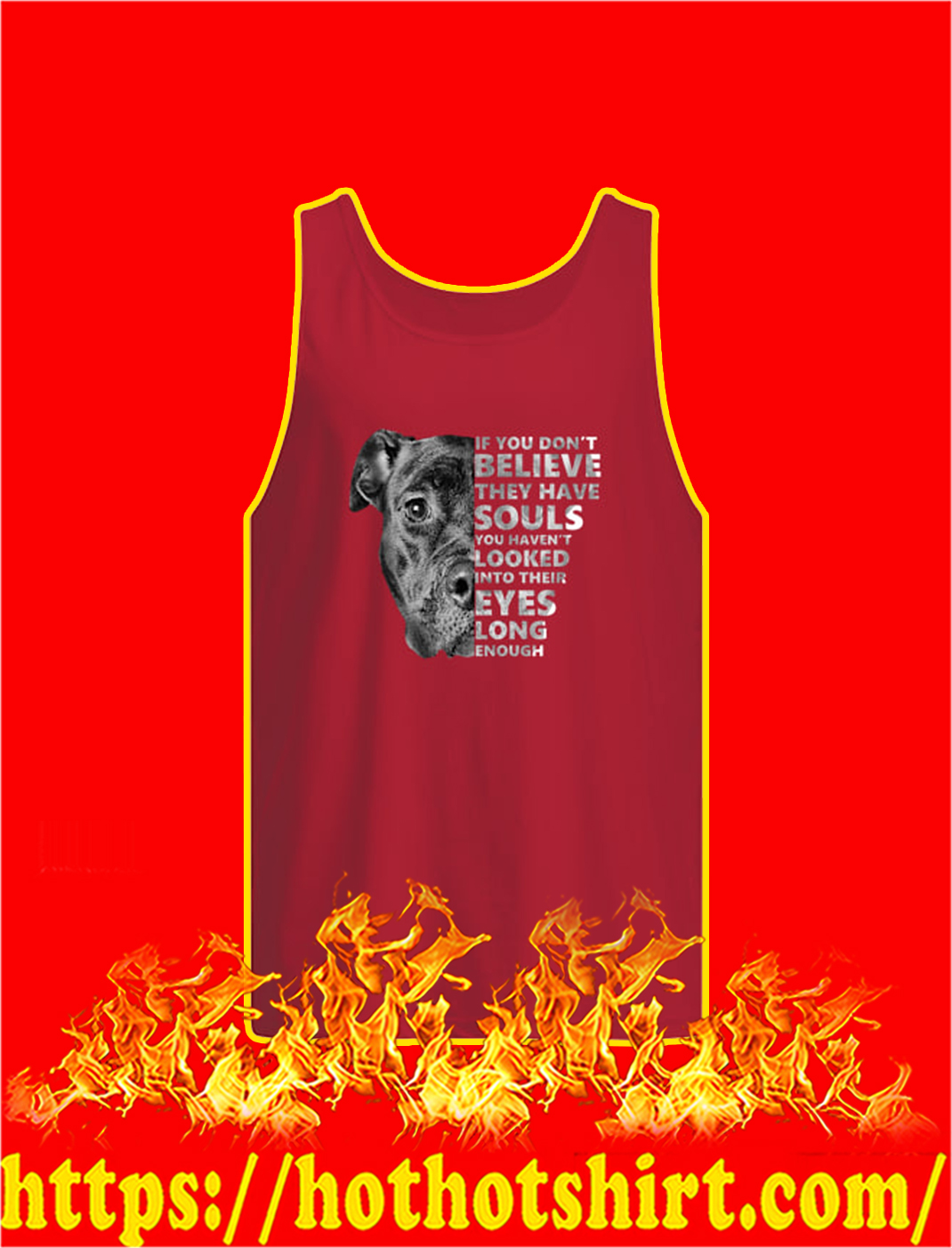 Pitbull If You Don't Believe They Have Souls You Haven't Looked Into Their Eyes Long Enough tank top