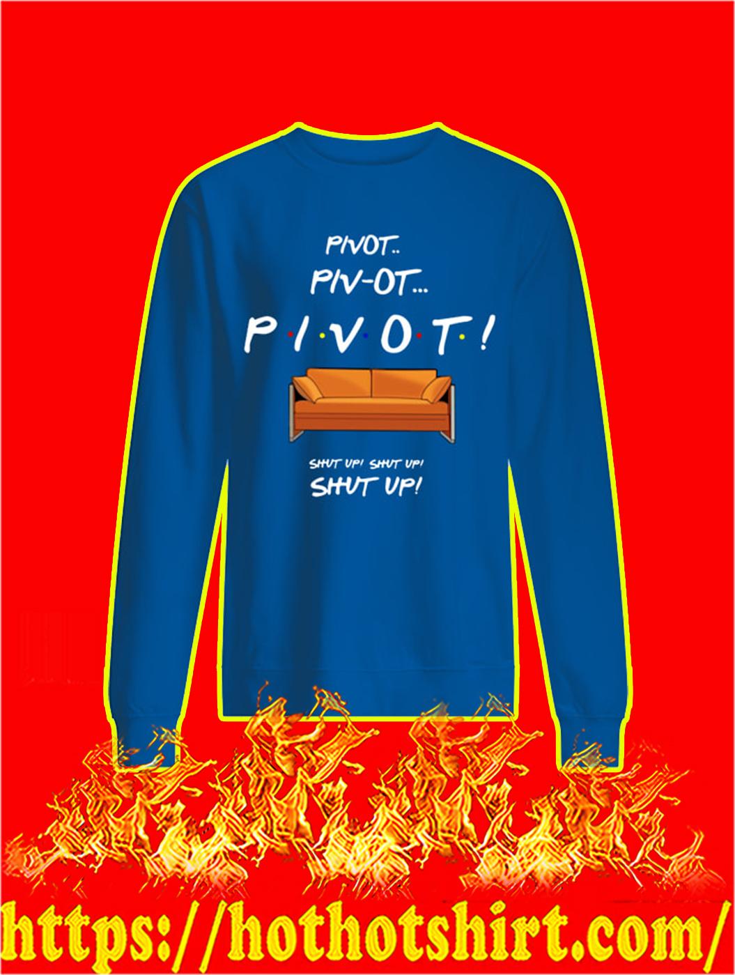 Pivot Shut Up Friends sweatshirt