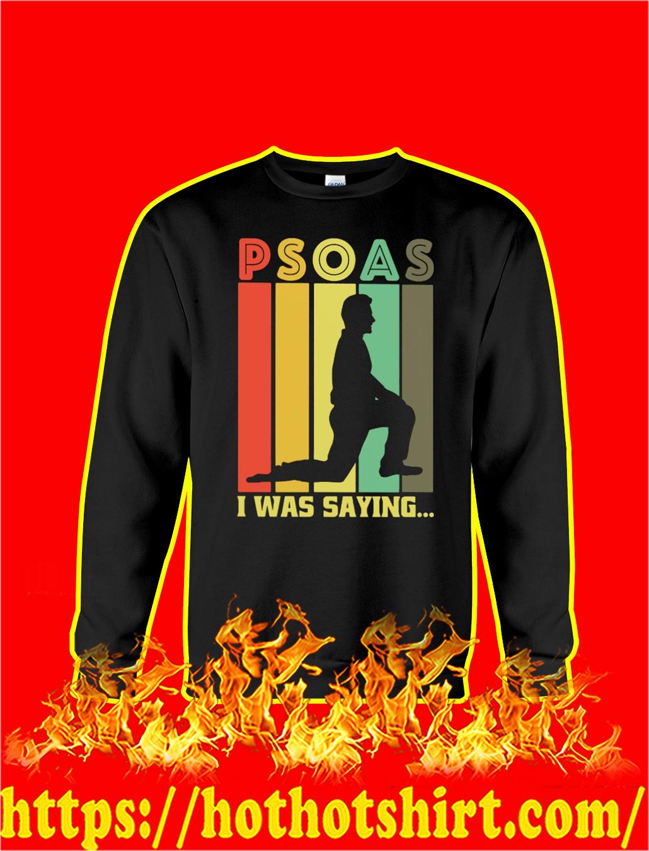 Psoas I Was Saying sweatshirt