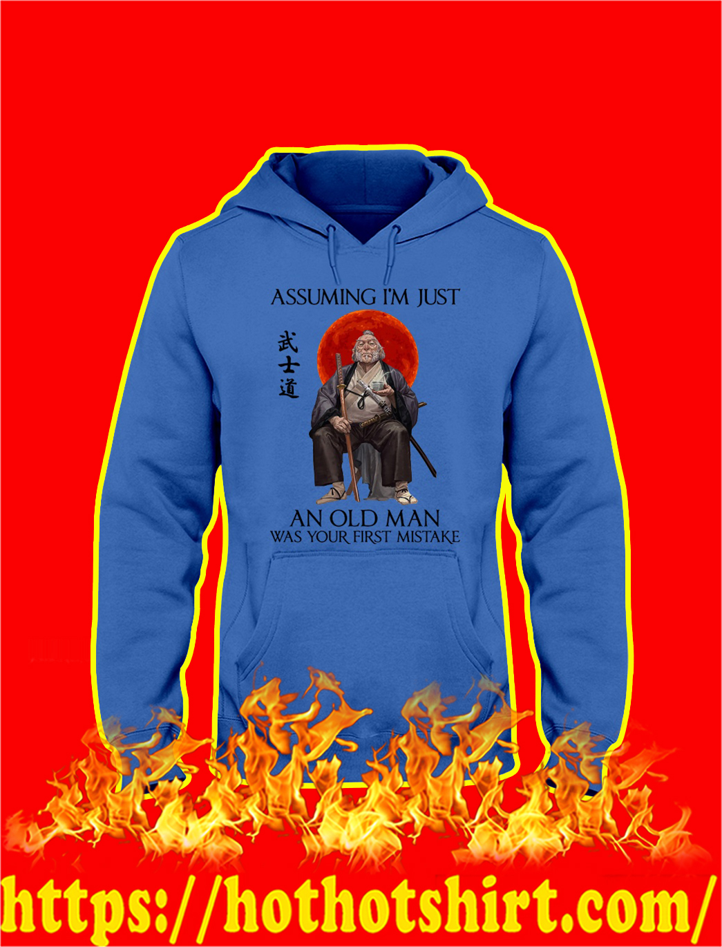 Samurai Assuming I'm Just An Old Man Was Your First Mistake hoodie