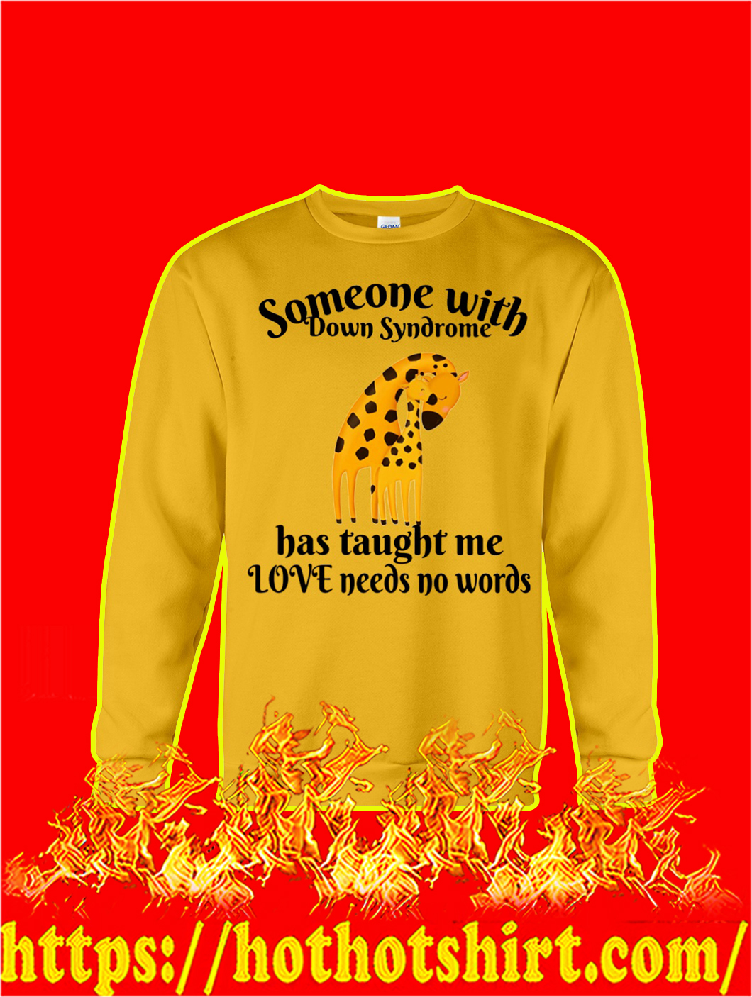 Someone With Down Syndrome Has Taught Me Love Needs No Words sweatshirt