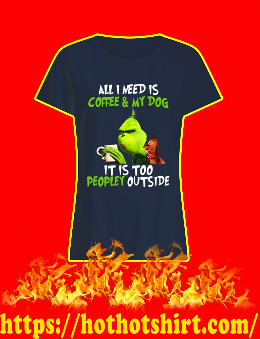 The Grinch All I Need Is Coffee And My Dog It Is Too Peopley Outside lady shirt
