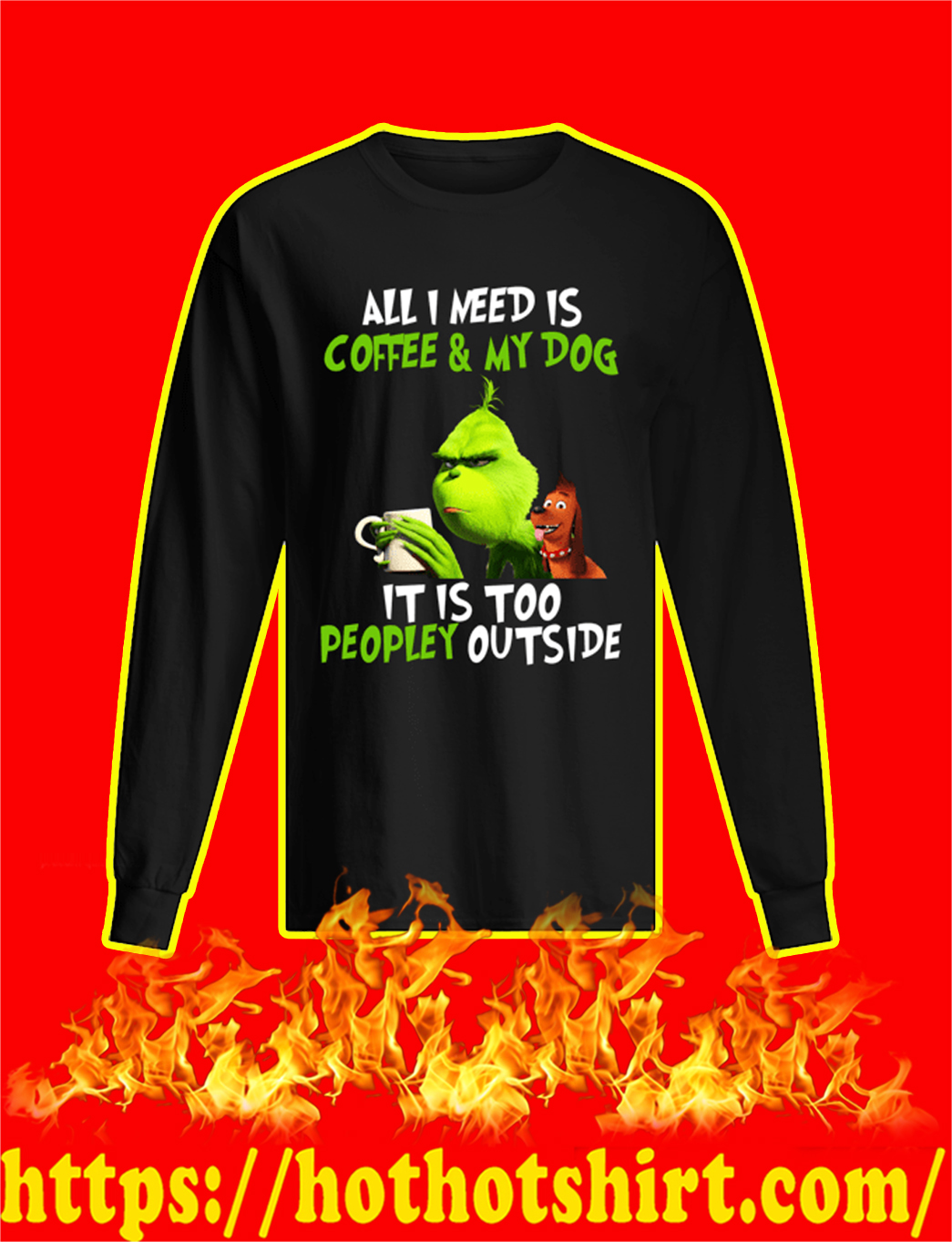 The Grinch All I Need Is Coffee And My Dog It Is Too Peopley Outside longsleeve tee