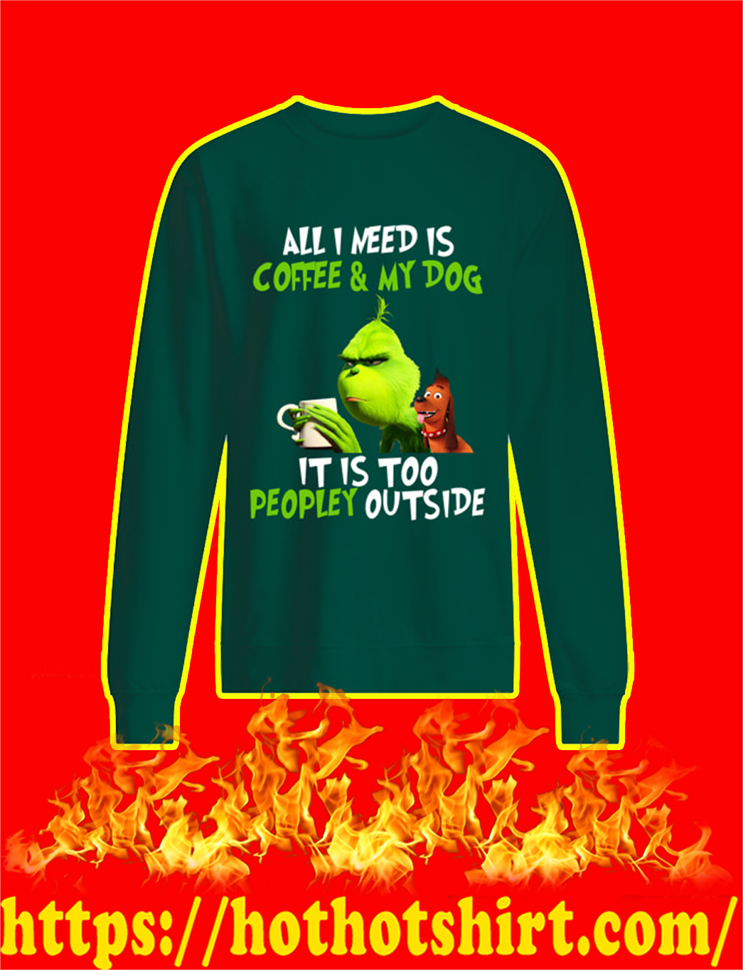 The Grinch All I Need Is Coffee And My Dog It Is Too Peopley Outside sweatshirt