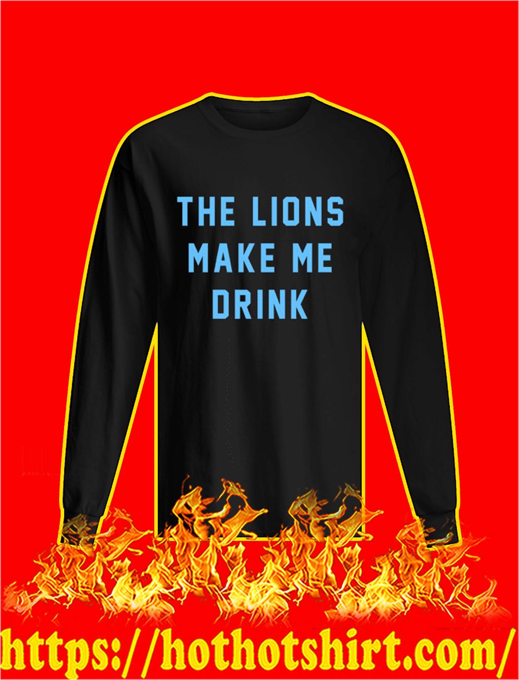 The Lions Make Me Drink longsleeve tee