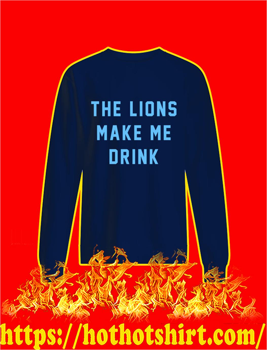 The Lions Make Me Drink sweatshirt