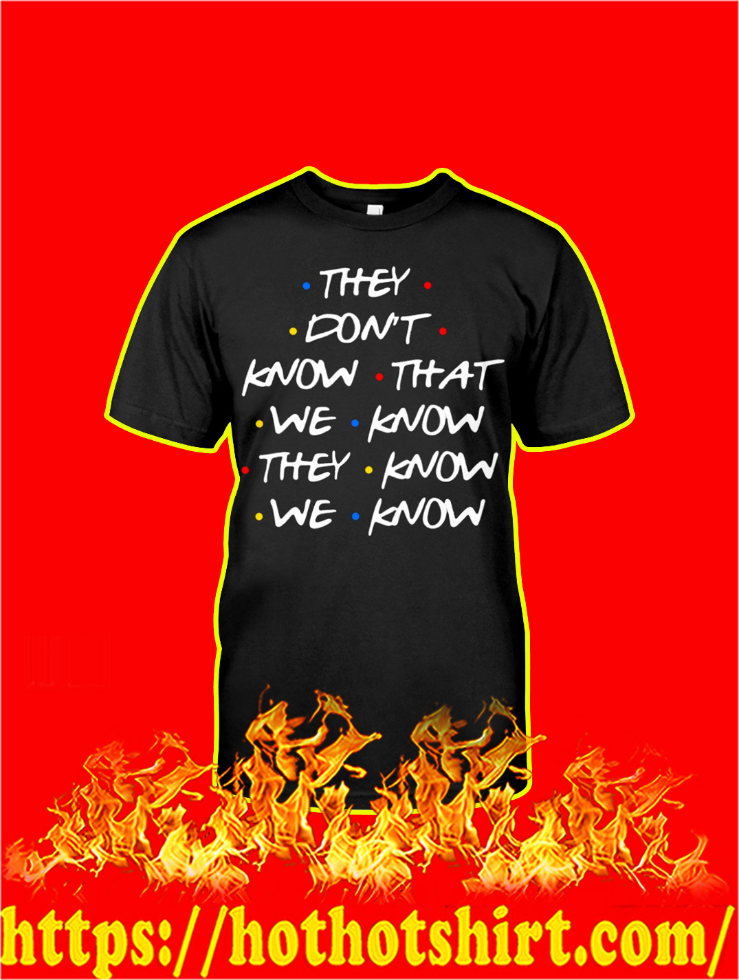 They Don't Know That We Know They Know We Know shirt