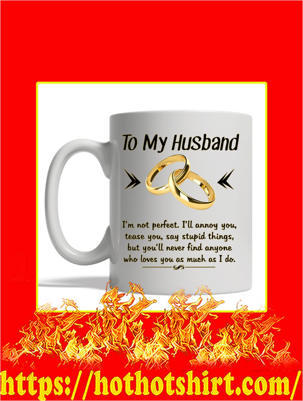 To My Husband I'm Not Perfect Mug- white mug