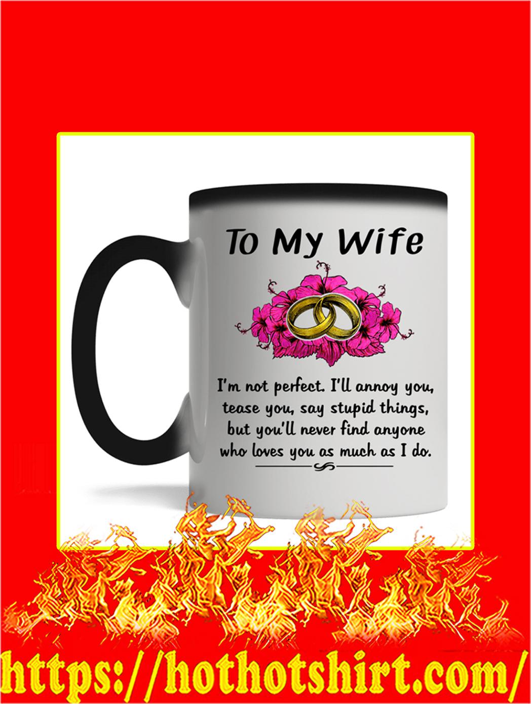 To My Wife I'm Not Perfect Mug- magic mug
