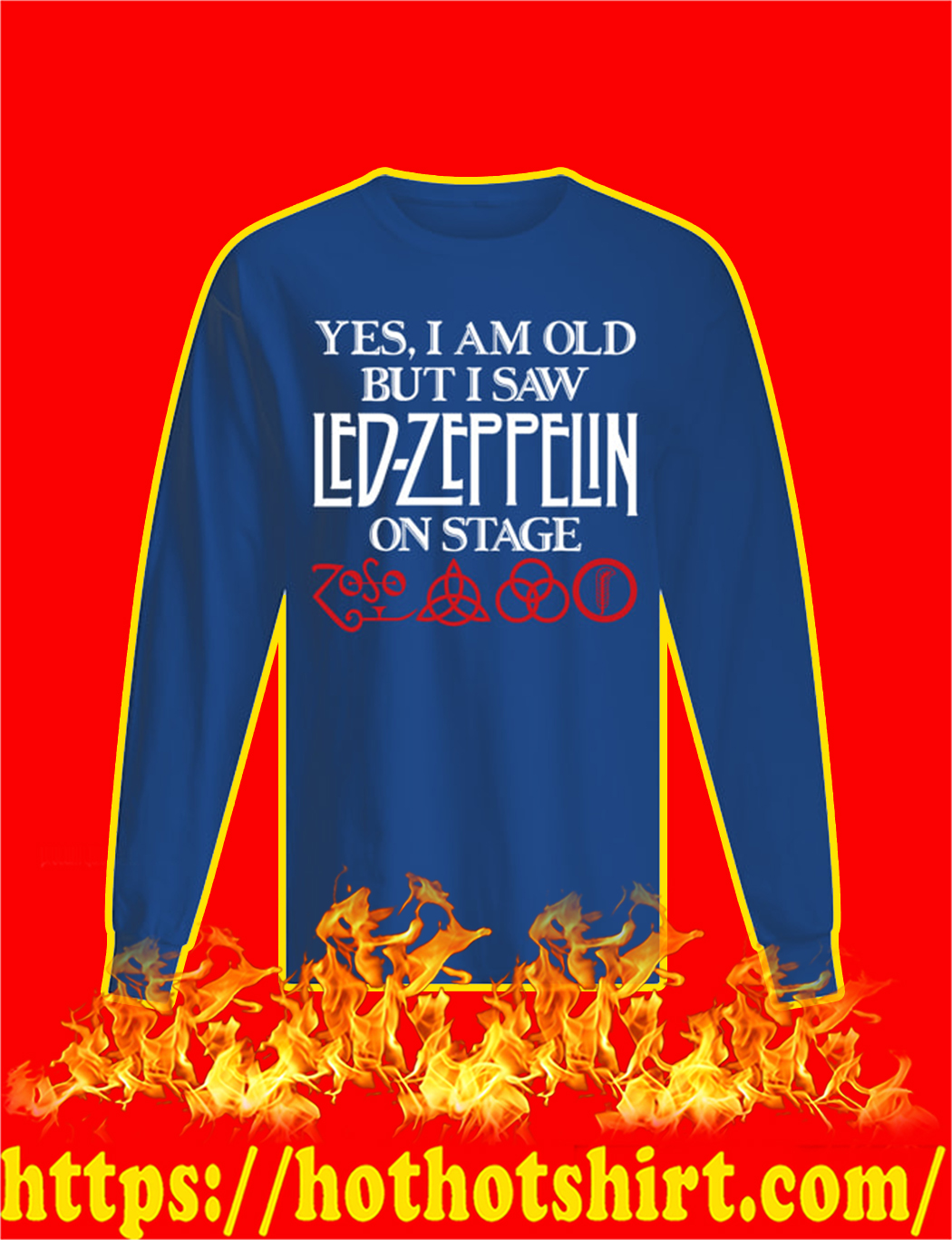 Yes I Am Old But I Saw Led Zeppelin On Stage longsleeve tee