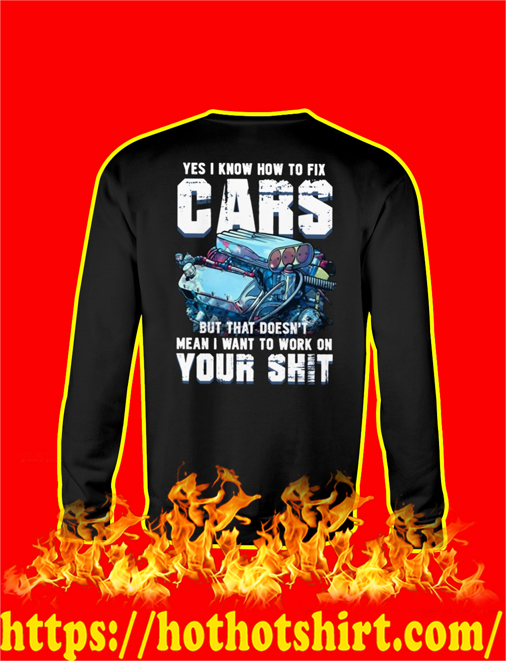 Yes I Know How To Fix Cars But That Doesn't Mean I Want To Work On Your Shit Sweatshirt