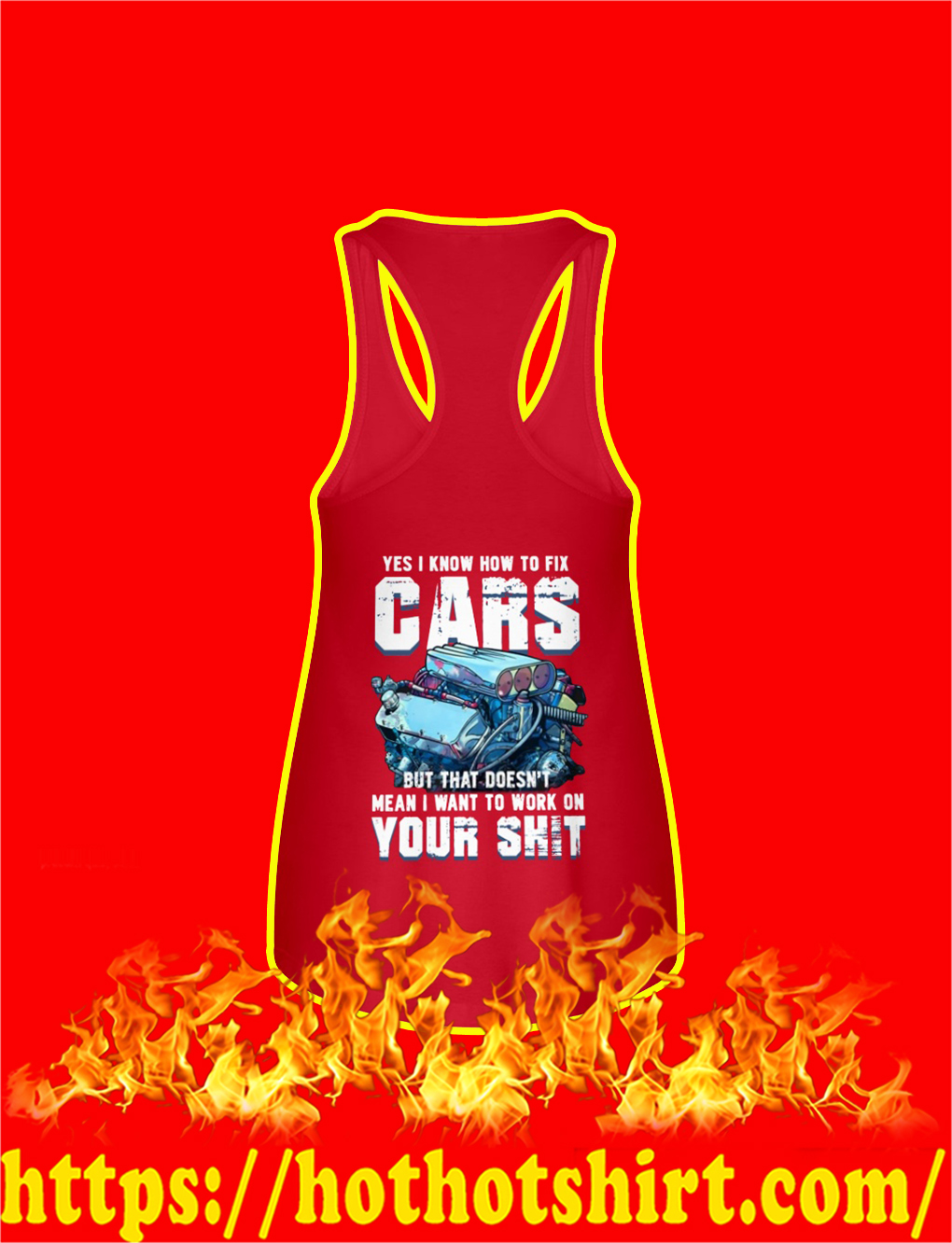 Yes I Know How To Fix Cars But That Doesn't Mean I Want To Work On Your Shit Tank Top