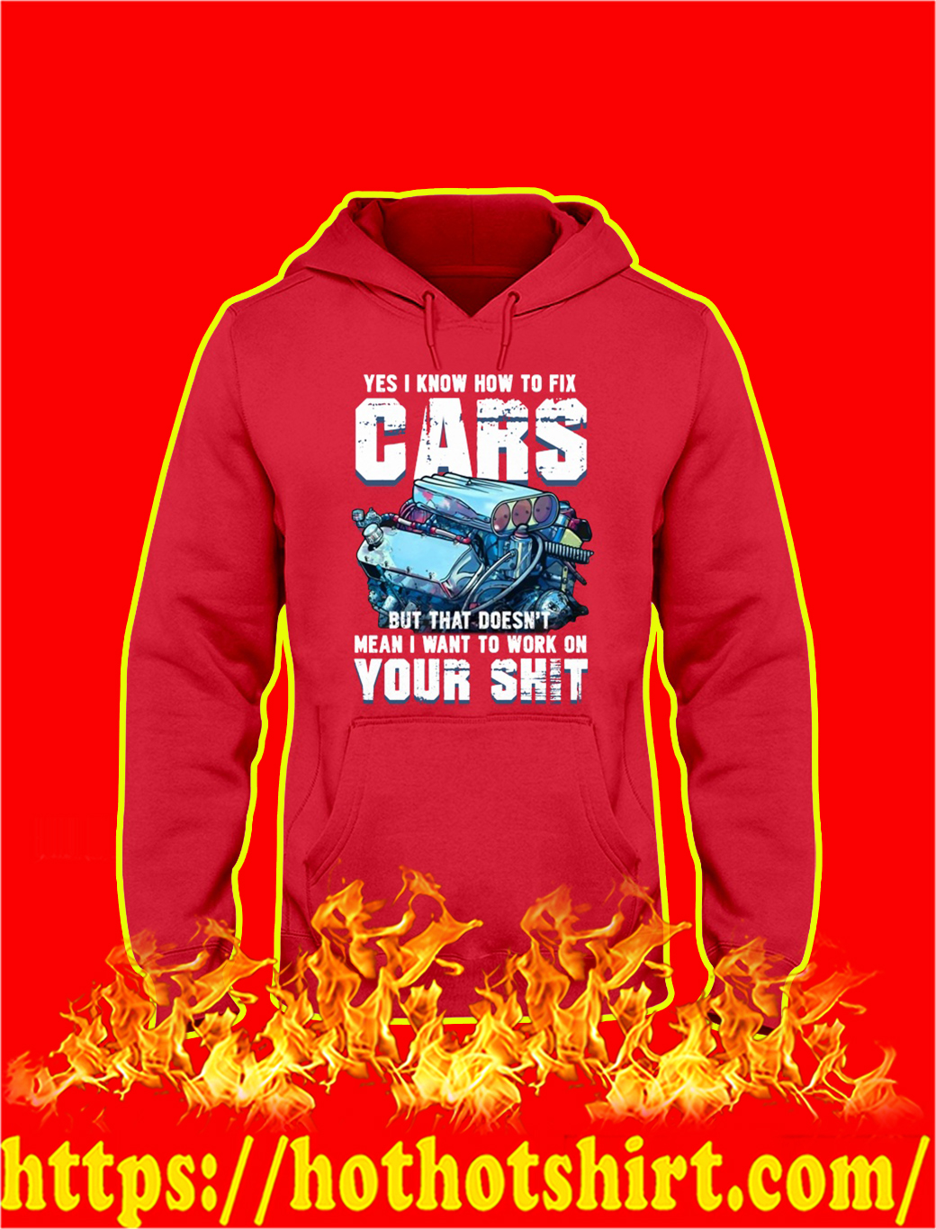 Yes I Know How To Fix Cars But That Doesn't Mean I Want To Work On Your Shit hooded sweatshirt
