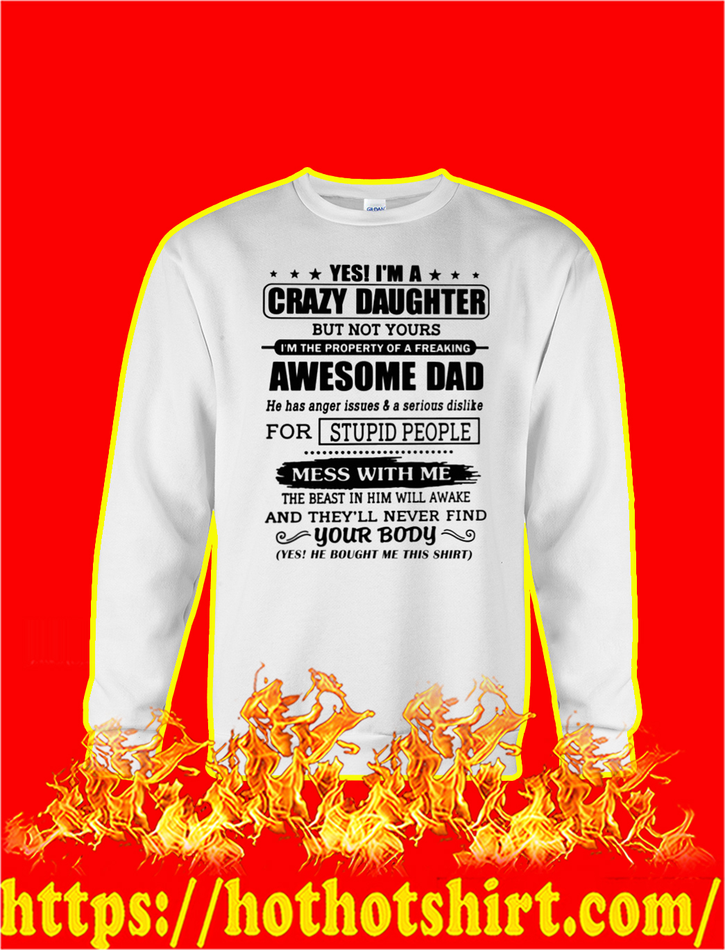Yes I'm A Crazy Daughter But Not Yours I'm The Property Of A Freaking Awesome Dad sweatshirt