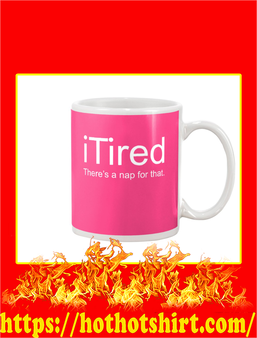 iTired There's A Nap For That Mug- cyber pink