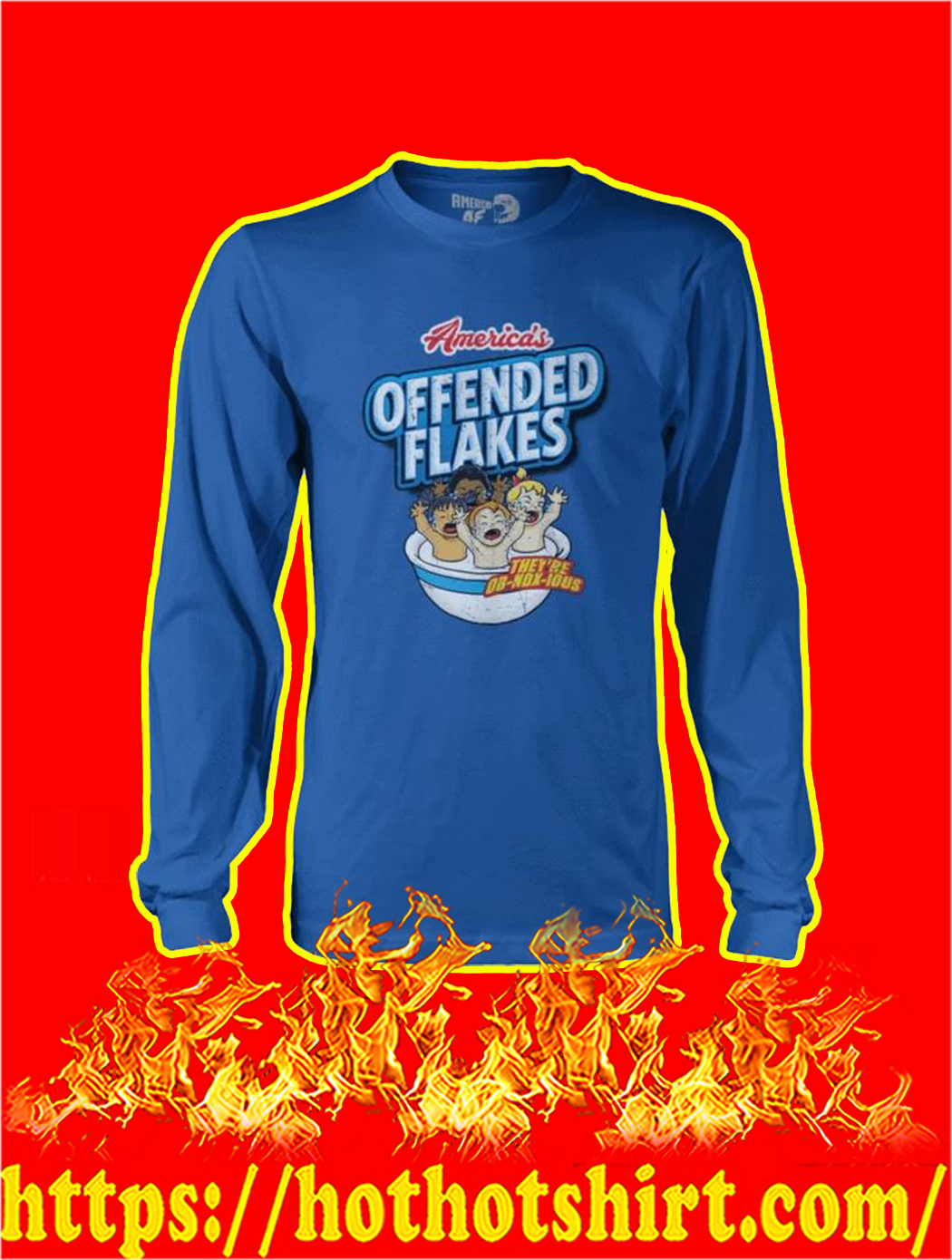 America's offended flakes They're Ob-nox-ious longsleeve tee