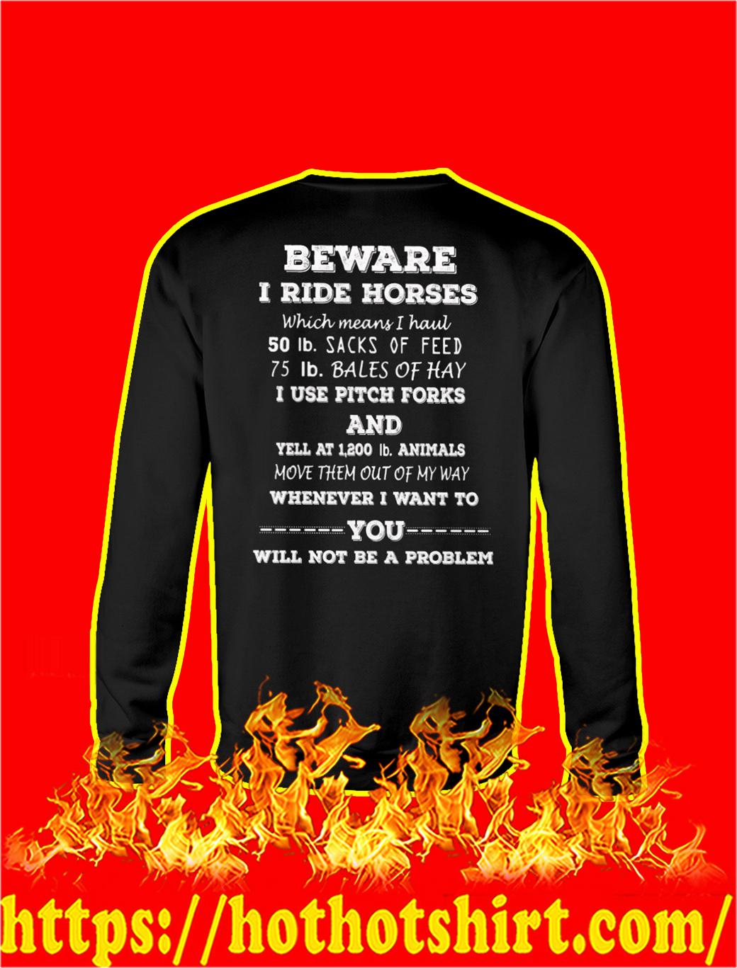 Beware I Ride Horses Which Means I Haul sweatshirt