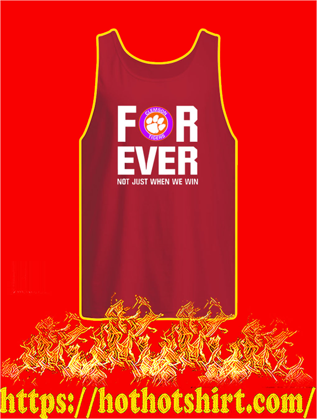 Clemson Tigers For Ever Not Just When We Win tank top