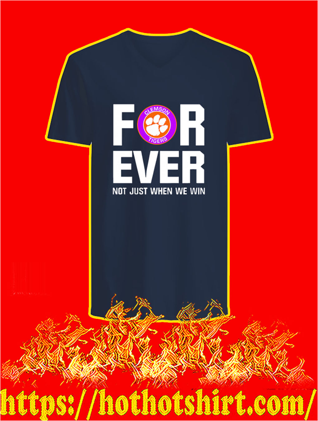 Clemson Tigers For Ever Not Just When We Win v- neck