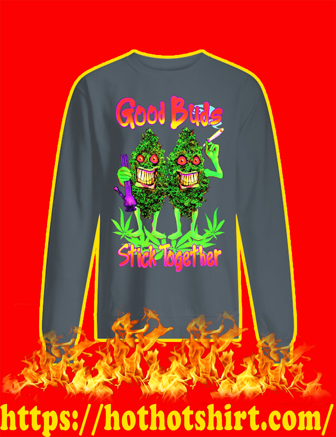 Good Buds Stick Together Weed sweatshirt