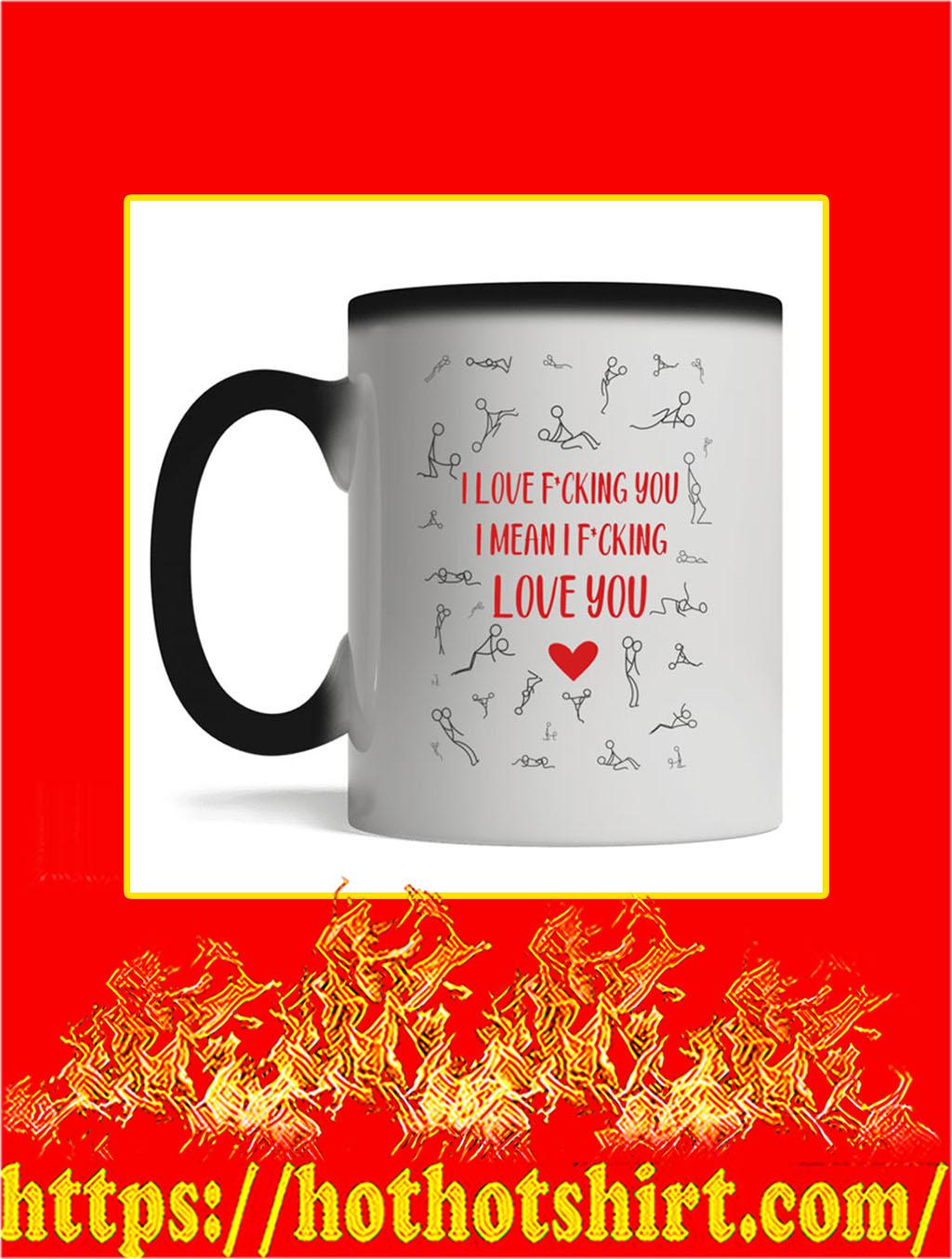 I Love Fucking You I Mean I Fucking Love You Mug- magic mug