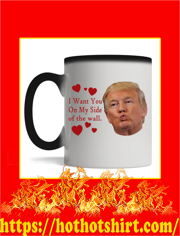 I Want You On My Side Of The Wall Trump Kiss Mug- magic mug