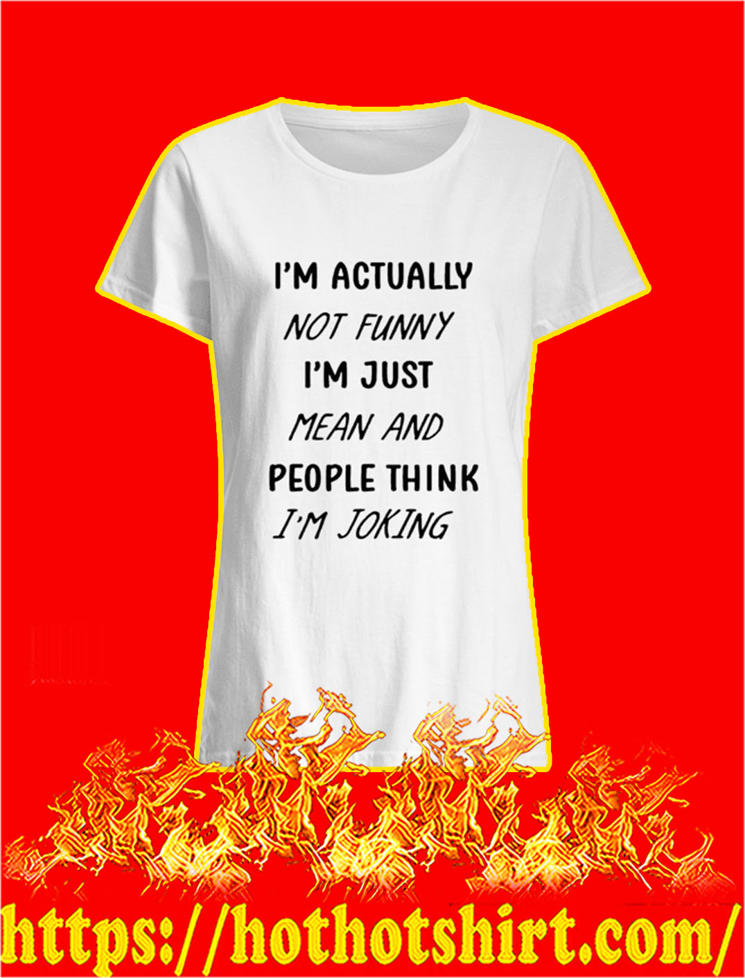 I'm Actually Not Funny I'm Just Mean And People Think I'm Joking lady shirt