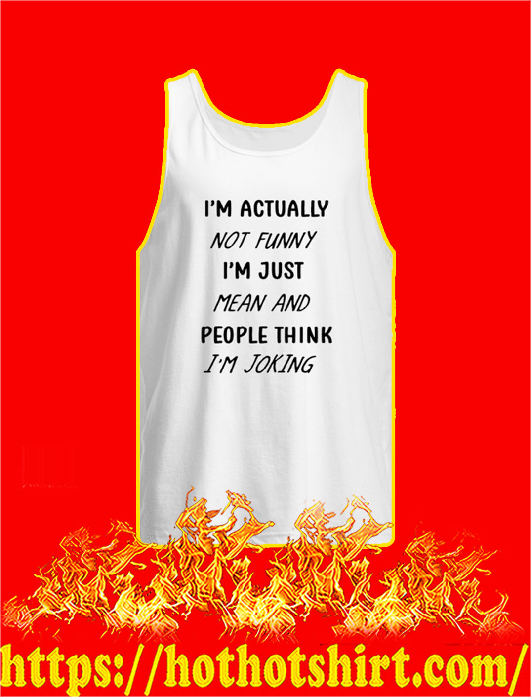 I'm Actually Not Funny I'm Just Mean And People Think I'm Joking tank top