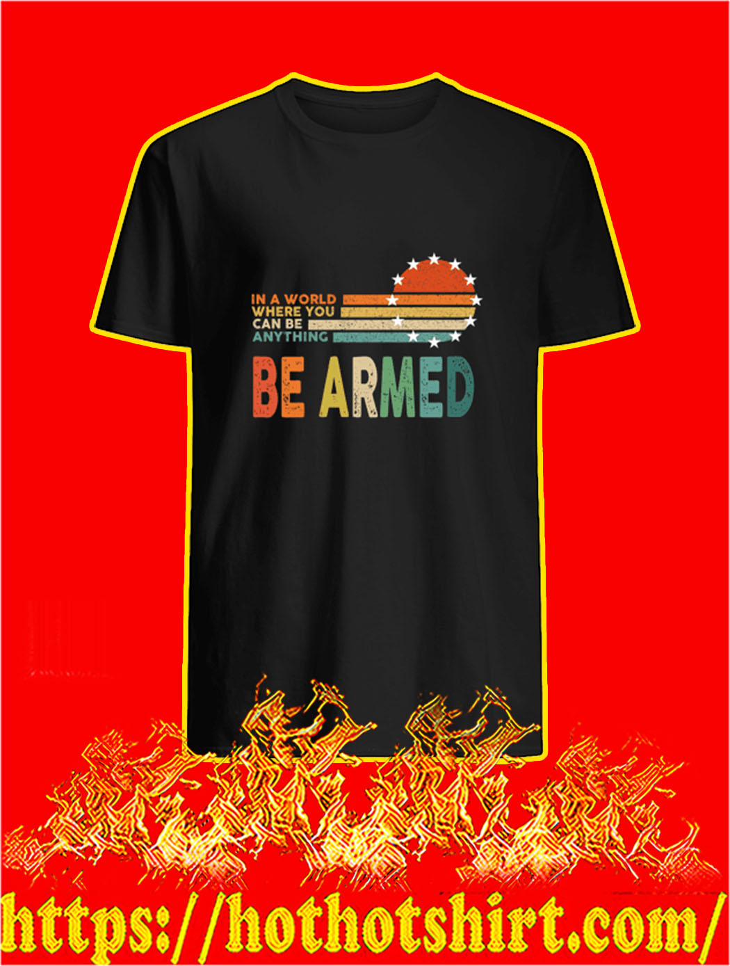 In A World Where You Can Be Anything Be Armed shirt