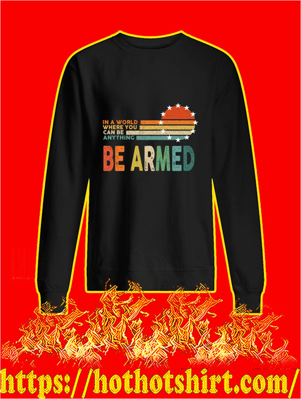 In A World Where You Can Be Anything Be Armed sweatshirt