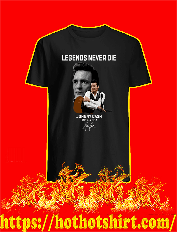 Legends Never Die Johnny Cash 1932 2003 shirt