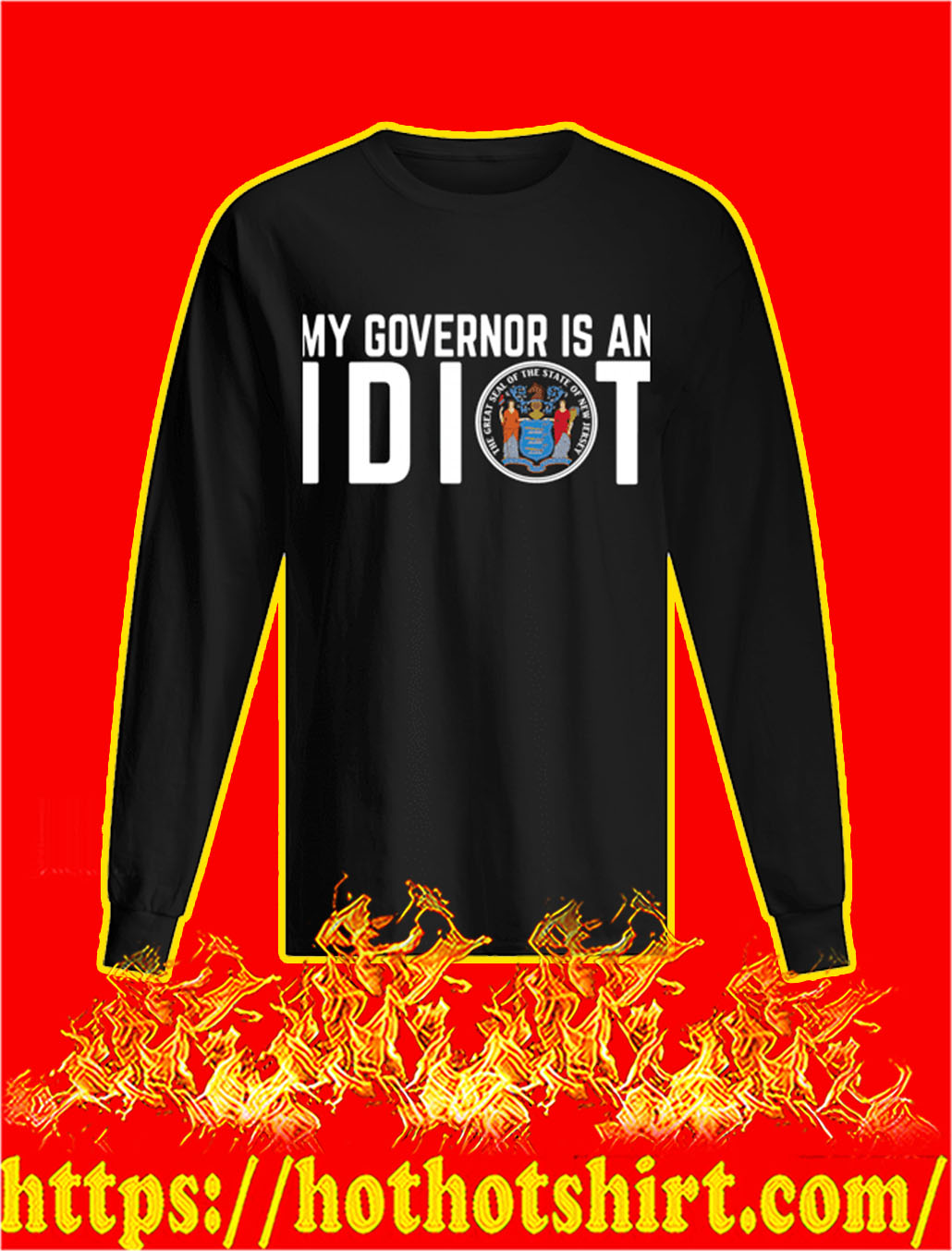 My Governor Is An Idiot longsleeve tee
