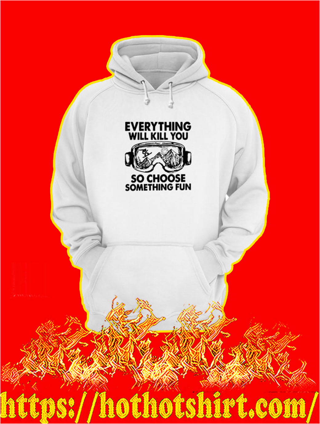 Skiing Everything Will Kill You So Choose Something Fun hoodie